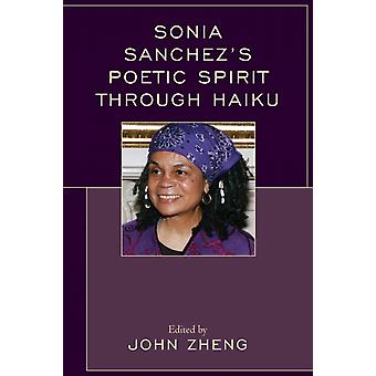 Sonia Sanchezs Poetic Spirit through Haiku by Zheng & John