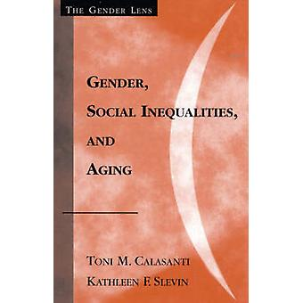 Gender Social Inequalities and Aging by Calasanti & Toni M.