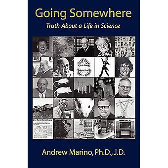 Going Somewhere Truth about a Life in Science by Marino & Andrew A.