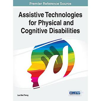 Assistive Technologies for Physical and Cognitive Disabilities by Theng & Lau Bee