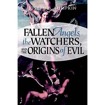 Fallen Angels the Watchers and the Origins of Evil by Lumpkin & Joseph B.