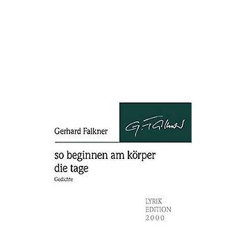so beginnen am krper die tage by Falkner & Gerhard