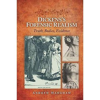 Dickenss Forensic Realism Truth Bodies Evidence by Mangham & Andrew
