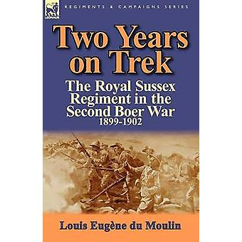 Two Years on Trek the Royal Sussex Regiment in the Second Boer War 18991902 by du Moulin & Louis Eugne