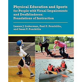 Physical Education and Sports for People with Visual Impairments and Deafblindness Foundations of Instruction by Lieberman & Lauren J.