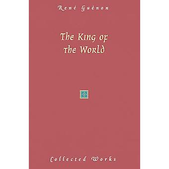 The King of the World by Guenon & Rene