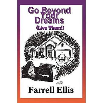 Go Beyond Your Dreams Live Them by Ellis & Farrell