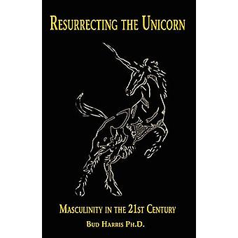 Resurrecting the Unicorn Masculinity in the 21st Century by Harris & Bud