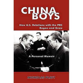 China Boys How U.S. Relations with the PRC Began and Grew. a Personal Memoir by Platt & Nicholas