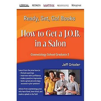 Ready Set Go Cosmetology School Graduate Book 3 How to get a J.O.B. in a Salon by Ryant & Eric