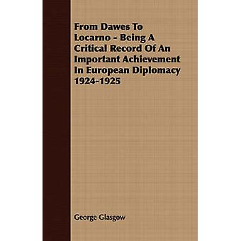 From Dawes To Locarno  Being A Critical Record Of An Important Achievement In European Diplomacy 19241925 by Glasgow & George