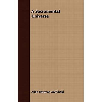A Sacramental Universe by Archibald & Allan Bowman