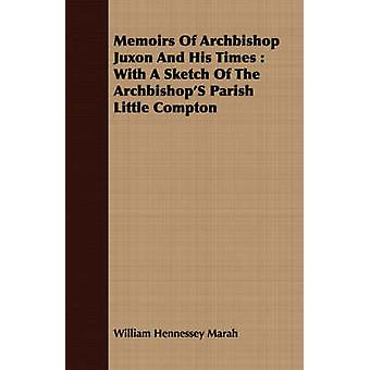 Memoirs Of Archbishop Juxon And His Times  With A Sketch Of The ArchbishopS Parish Little Compton by Marah & William Hennessey