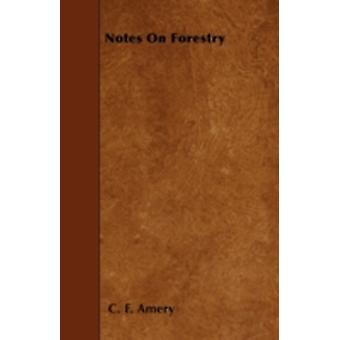 Notes On Forestry by Amery & C. F.