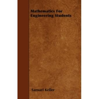 Mathematics For Engineering Students by Keller & Samuel