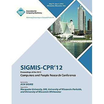 SIGMISCPR 12 Proceedings of the 2012 Computers and People Research Conference by SIGMISCPR 12 Proceedings Committee