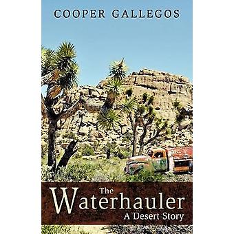 The Waterhauler A Desert Story by Gallegos & Cooper