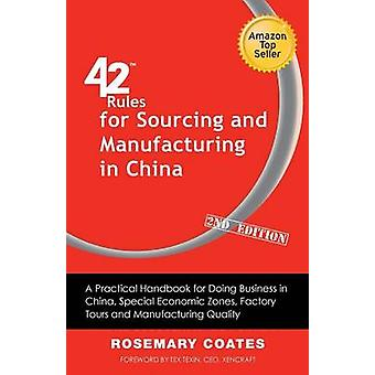 42 Rules for Sourcing and Manufacturing in China 2nd Edition A Practical Handbook for Doing Business in China Special Economic Zones Factory Tour by Coates & Rosemary