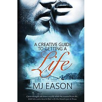 A Creative Guide to Getting a Life by Eason & MJ