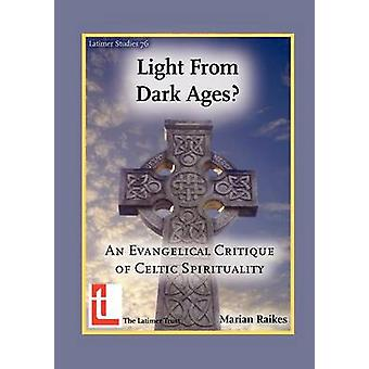 Light from Dark Ages An Evangelical Critique of Celtic Spirituality by Raikes & Marian