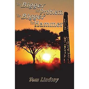 The Bigger The Problem The Bigger The Hammer by Lindsay & Tom