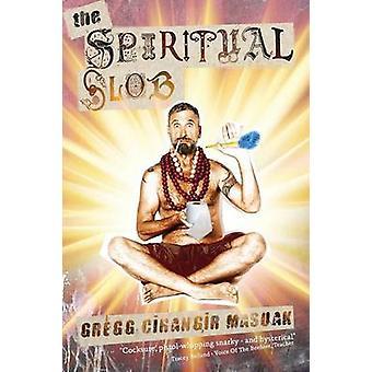 The Spiritual Slob by Masuak & Gregg Cihangir