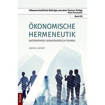 konomische Hermeneutik Unternehmen verantwortlich fhren by Weimer & Jochen J.