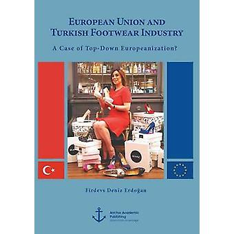 European Union and Turkish Footwear Industry A Case of TopDown Europeanization by Erdo an & Firdevs Deniz