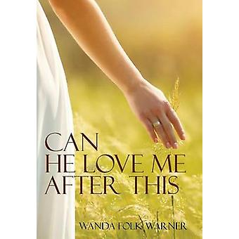 Can He Love Me After This by Warner & Wanda Folk