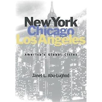 New York - Chicago - Los Angeles - America's Global Cities by Janet Ab