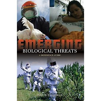 Emerging Biological Threats - A Reference Guide by Joan R. Callahan -