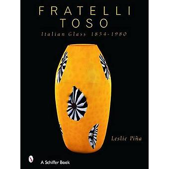 Fratelli Toso - Italialainen lasi 1854-1980 Leslie Pina - 9780764320262