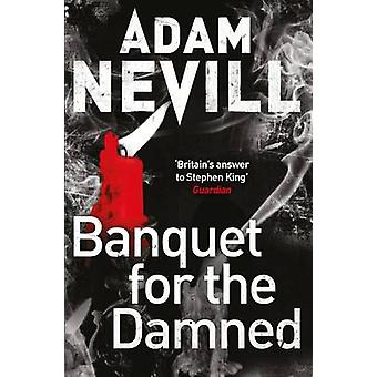 Banquet for the Damned (Main Market Ed.) by Adam Nevill - 97814472409