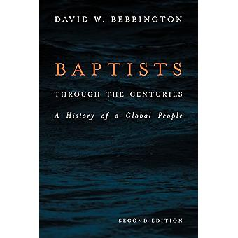 Baptists through the Centuries - A History of a Global People by David