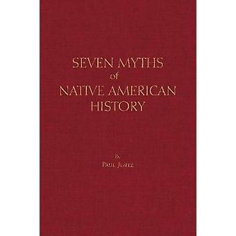 Seven Myths of Native American History by Paul Jentz - 9781624666797