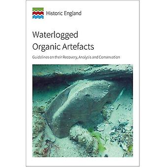 Waterlogged Organic Artefacts - Guidelines on their Recovery - Analysi