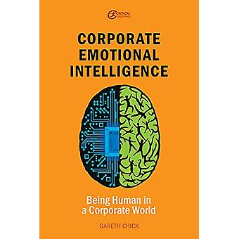 Corporate Emotional Intelligence - Being Human in a Corporate World by