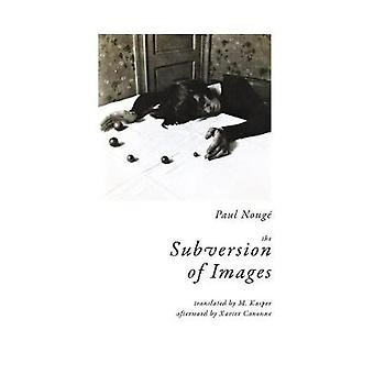 The Subversion of Images - Notes Illustrated with Nineteen Photographs