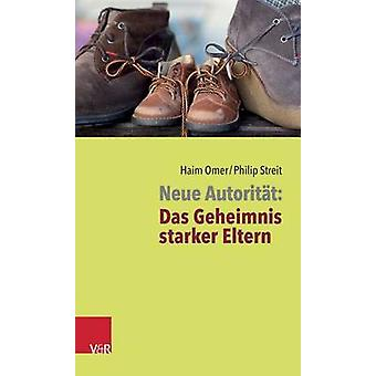Neue Autoritat - Das Geheimnis Starker Eltern by Haim Omer - Philip St