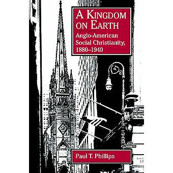 A Kingdom on Earth - Anglo-American Social Christianity - 1880-1940 by