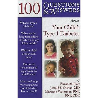 100 Questions  &  Answers About Your Child's Type 1 Diabetes by E
