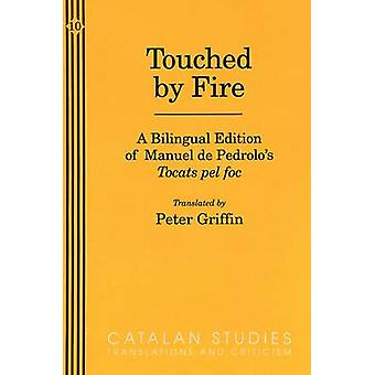 Touched by Fire - A Bilingual Edition of Manuel de Pedrolo's Tocats Pe