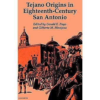 Tejano Origins in Eighteenth-Century San Antonio by Gerald E. Poyo -
