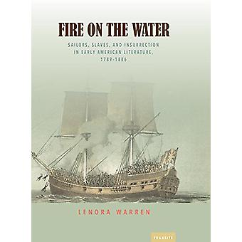 Fire on the Water - Sailors - Slaves - And Insurrection In Early Ameri
