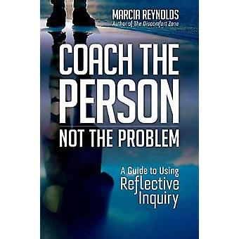 Coach's Guide to Reflective Inquiry - Seven Essential Practices for Br