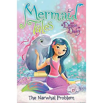 The Narwhal Problem by Debbie Dadey - 9781481487146 Book
