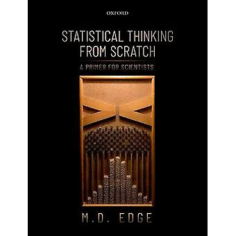 Statistical Thinking from Scratch - A Primer for Scientists by M. D. E