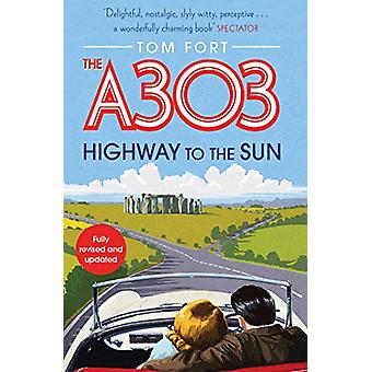 The A303 - Highway to the Sun by Tom Fort - 9781471186097 Book