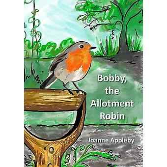 Bobby - the Allotment Robin by Joanne Appleby - 9781910275276 Book