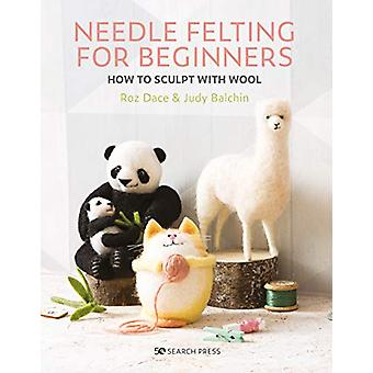 Needle Felting for Beginners - How to Sculpt with Wool by Roz Dace - 9